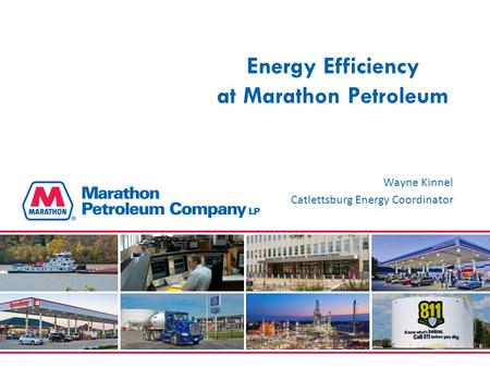 Energy Efficiency at Marathon Petroleum Wayne Kinnel Catlettsburg Energy Coordinator 1.
