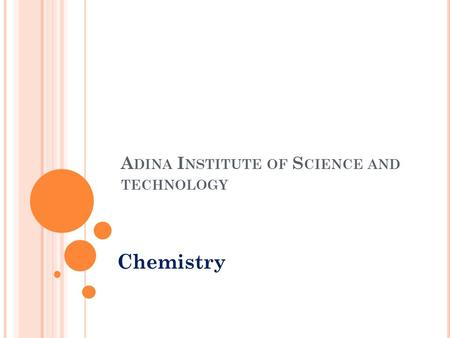 A DINA I NSTITUTE OF S CIENCE AND TECHNOLOGY Chemistry.