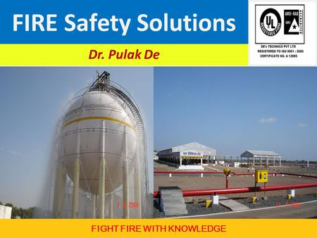 FIRE Safety Solutions Dr. Pulak De FIGHT FIRE WITH KNOWLEDGE.