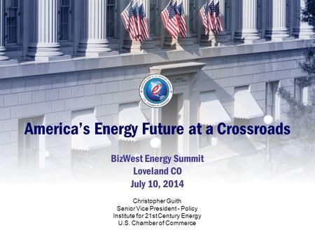 America's Energy Future at a Crossroads BizWest Energy Summit Loveland CO July 10, 2014 Christopher Guith Senior Vice President - Policy Institute for.