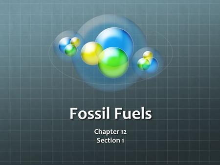 Fossil Fuels Chapter 12 Section 1.
