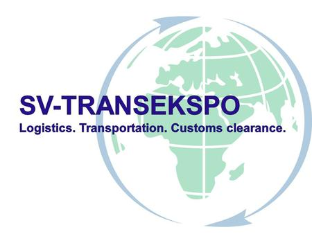 2 SV-TRANSEKSPO is the large and multifunctional transport & logistic Company specialized in complex solution of the Customer's tasks Our Mission Saving.