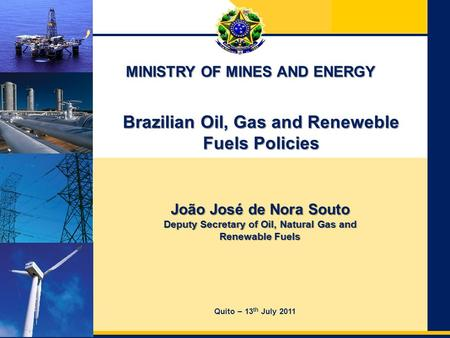 Ministry of Mines and Energy Secretariat of Energy Planning and Development – SPE MINISTRY OF MINES AND ENERGY Brazilian Oil, Gas and Reneweble Fuels Policies.