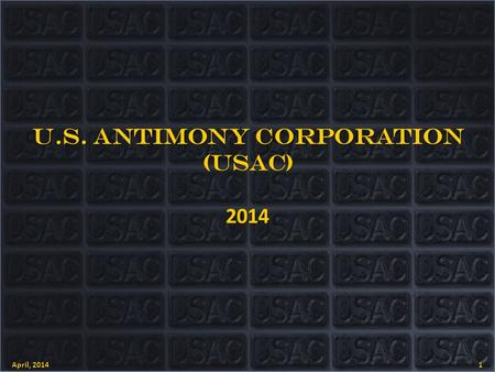 U.S. ANTIMONY CORPORATION (USAC)2014 April, 2014 1.