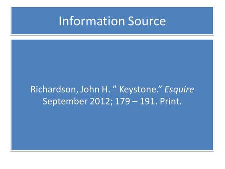 "Information Source Richardson, John H. "" Keystone."" Esquire September 2012; 179 – 191. Print."