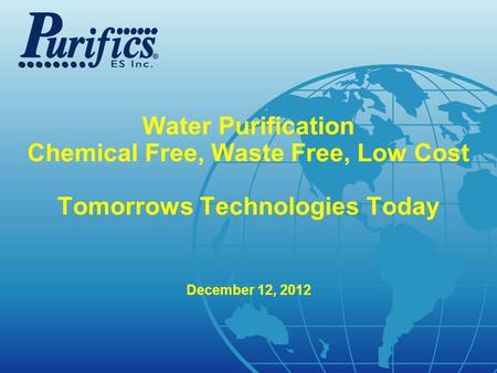 .com Water Purification Chemical Free, Waste Free, Low Cost Tomorrows Technologies Today December 12, 2012.