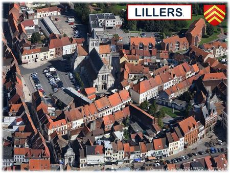 LILLERS.. LILLERS LONDON 2 hours PARIS 2 hours Where the Plains of Flanders and the hills of Artois meet, Lillers is a small town (10 000 inhabitants)
