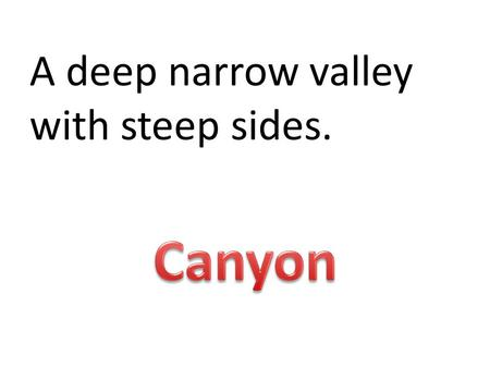 A deep narrow valley with steep sides.. __ are underground layers of rock or sand that trap water.