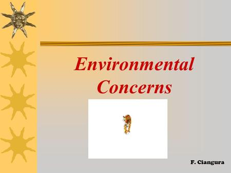 Environmental Concerns F. Ciangura. What is happening to some animals?  Some animals have become EXTINCT. Dinosaurs F. Ciangura.
