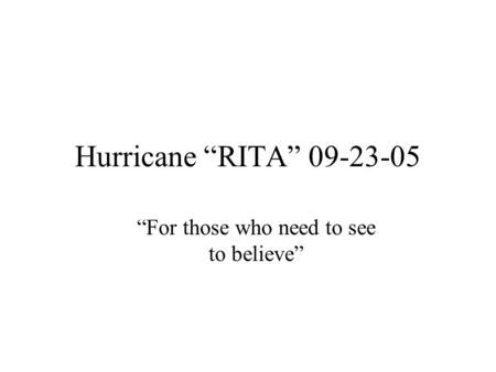 "Hurricane ""RITA"" 09-23-05 ""For those who need to see to believe"""