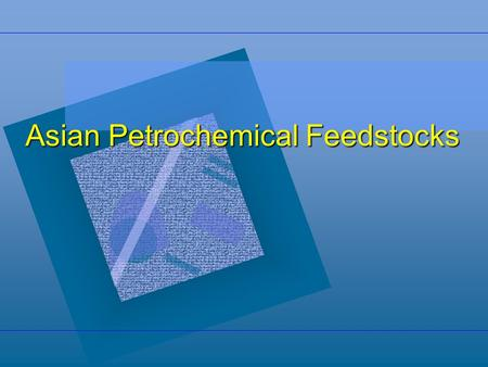 Asian Petrochemical Feedstocks To study the market demand and supply scenario (current and next twenty years) for the following petrochemical feedstocks.