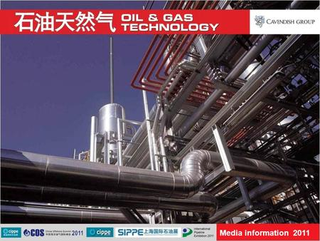 Media information 2011. Cavendish Group International is delighted to publish Oil and Gas Technology, China edition, the official journal for the Chinese.