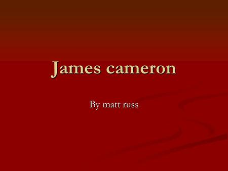 James cameron By matt russ He made the great moves in the theater He made the great moves in the theater Resident evils Resident evils …