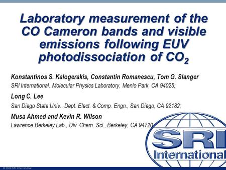 © 2009 SRI International Laboratory measurement of the CO Cameron bands and visible emissions following EUV photodissociation of CO 2 Konstantinos S. Kalogerakis,