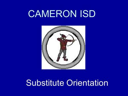 CAMERON ISD Substitute Orientation. Each of us makes a difference. It is from numberless acts of courage and belief that human history is shaped. Robert.