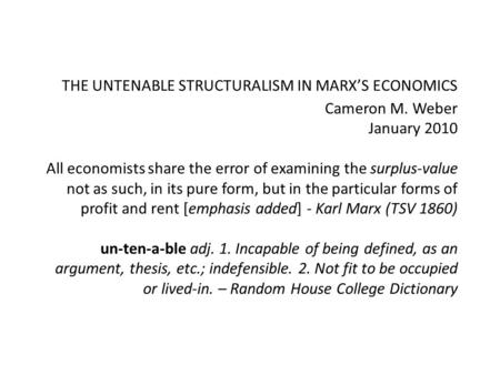 THE UNTENABLE STRUCTURALISM IN MARX'S ECONOMICS Cameron M. Weber January 2010 All economists share the error of examining the surplus-value not as such,