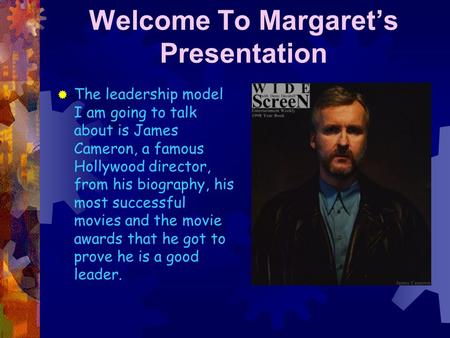 Welcome To Margaret's Presentation  The leadership model I am going to talk about is James Cameron, a famous Hollywood director, from his biography,