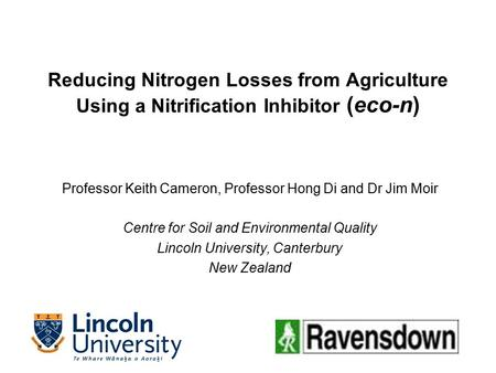 Reducing Nitrogen Losses from Agriculture Using a Nitrification Inhibitor (eco-n) Professor Keith Cameron, Professor Hong Di and Dr Jim Moir Centre for.