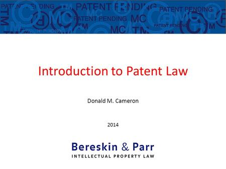Introduction to Patent Law Donald M. Cameron 2014 Donald M. Cameron.