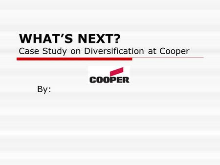 WHAT'S NEXT? Case Study on Diversification at Cooper