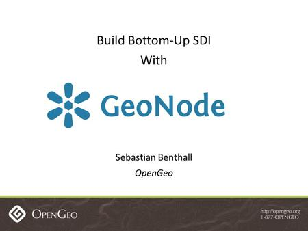 Build Bottom-Up SDI With Sebastian Benthall OpenGeo.
