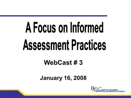 WebCast # 3 January 16, 2008. 2 Assessment For Learning: A Priority Caren Cameron 2.