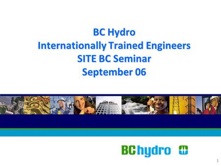 1 BC Hydro Internationally Trained Engineers SITE BC Seminar September 06.