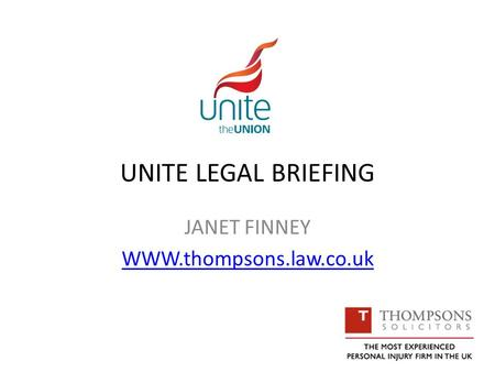 UNITE LEGAL BRIEFING JANET FINNEY WWW.thompsons.law.co.uk.