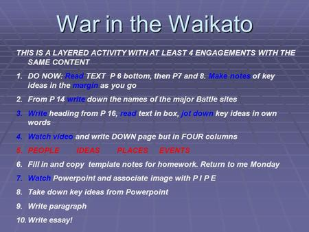 War in the Waikato THIS IS A LAYERED ACTIVITY WITH AT LEAST 4 ENGAGEMENTS WITH THE SAME CONTENT 1.DO NOW: Read TEXT P 6 bottom, then P7 and 8. Make notes.