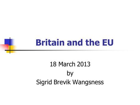 Britain and the EU 18 March 2013 by Sigrid Brevik Wangsness.