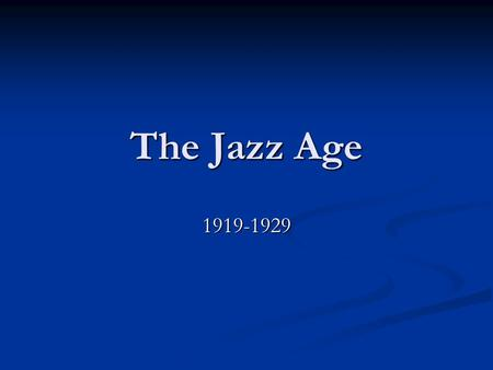 The Jazz Age 1919-1929. The Automobile A. Henry Ford was a pioneer in the manufacture of affordable automobiles. B. Used the assembly line to mass produce.