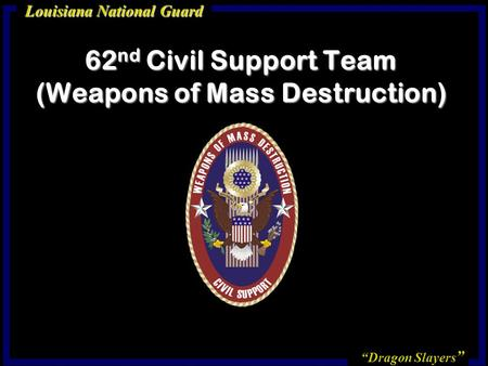 """Dragon Slayers "" Louisiana National Guard 62 nd Civil Support Team (Weapons of Mass Destruction)"