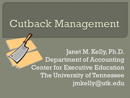 Janet M. Kelly, Ph.D. Department of Accounting Center for Executive Education The University of Tennessee