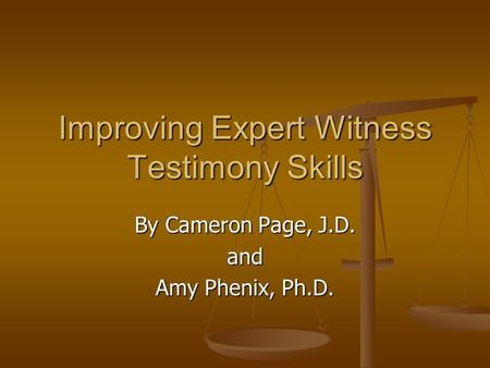 Improving Expert Witness Testimony Skills By Cameron Page, J.D. and Amy Phenix, Ph.D.