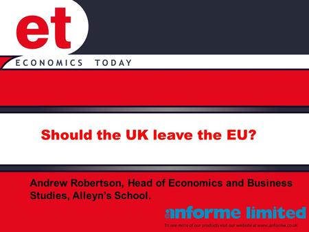 Should the UK leave the EU? To see more of our products visit our website at www.anforme.co.uk Andrew Robertson, Head of Economics and Business Studies,