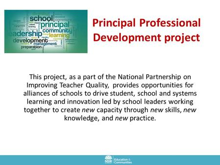 Principal Professional Development project This project, as a part of the National Partnership on Improving Teacher Quality, provides opportunities for.