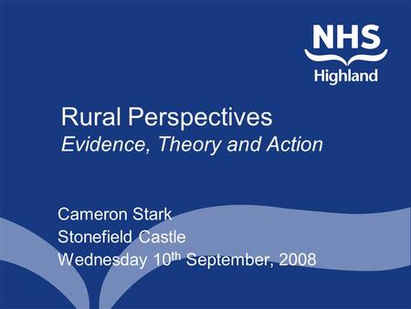 Rural Perspectives Evidence, Theory and Action Cameron Stark Stonefield Castle Wednesday 10 th September, 2008.
