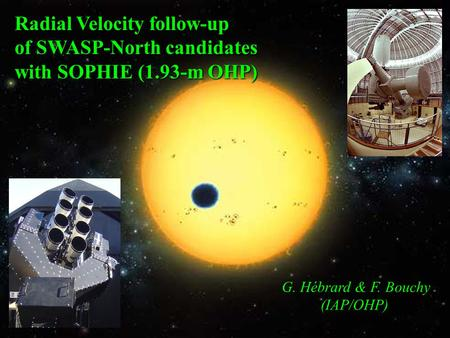 Radial Velocity follow-up of SWASP-North candidates with SOPHIE (1.93-m OHP) G. Hébrard & F. Bouchy (IAP/OHP)