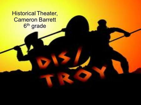 Historical Theater, Cameron Barrett 6 th grade Compare and contrast Hector And Achilles What do they have in common? They are both great warriors. How.