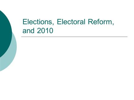 Elections, Electoral Reform, and 2010 The Purpose of Elections  They allow the 'will of the people' to be expressed  They provide for voter choice.