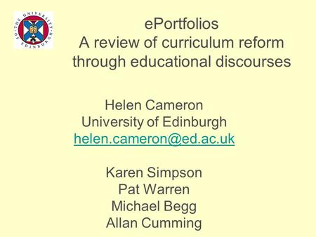 EPortfolios A review of curriculum reform through educational discourses Helen Cameron University of Edinburgh Karen Simpson Pat.