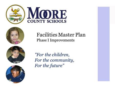 Facilities Master Plan Phase I Improvements For the children, For the community, For the future
