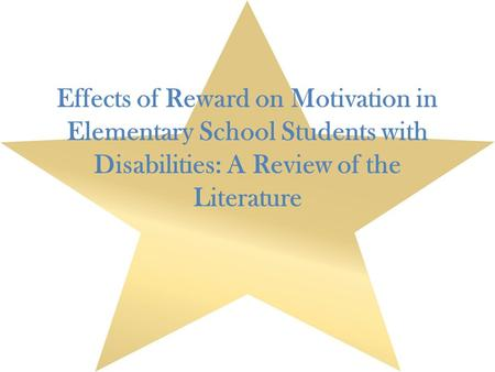 Effects of Reward on Motivation in Elementary School Students with Disabilities: A Review of the Literature.