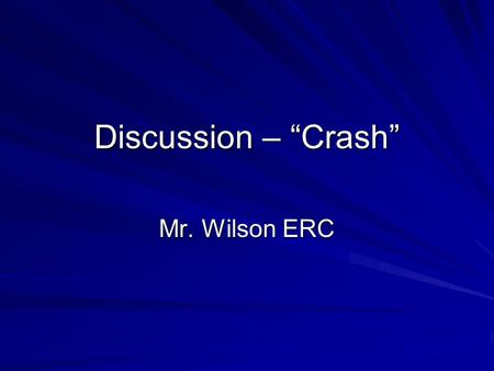 "Discussion – ""Crash"" Mr. Wilson ERC. Information Crash. Directed by Paul Higgis. Bob Yari Productions: 2005. Film. Won three Oscars for best Editing,"