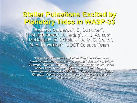 Extreme Solar Systems II – Jackson Lake, 14 September 2011 Stellar Pulsations Excited by Planetary Tides in WASP-33 Andrew Cameron 1, E. Guenther 2, J.