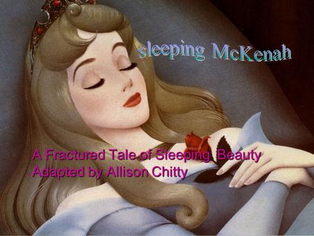 A Fractured Tale of Sleeping Beauty Adapted by Allison Chitty.