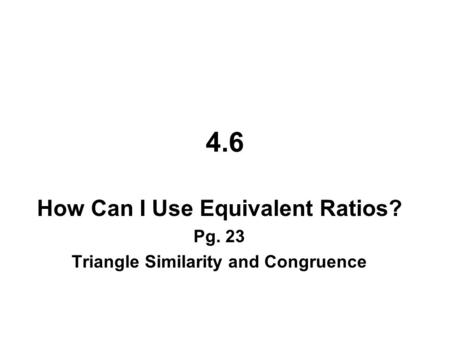 How Can I Use Equivalent Ratios? Triangle Similarity and Congruence