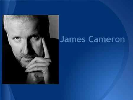 James Cameron. James Francis Cameron was born August 16, 1954 in Kapuskasing, Ontario, Canada. Later moved to the United States in 1971. Is an Director,