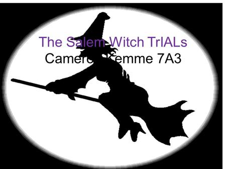 OH MY! The Salem Witch TrIALs Cameron Kemme 7A3 How They Started The Salem Witch trials started because doctors believe that two little girls had been.
