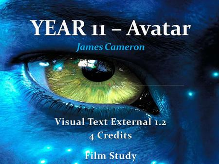 Visual Text External 1.2 4 Credits Film Study. Throughout this unit you should focus on the following: Theme and relevance of ideas to modern society/events.